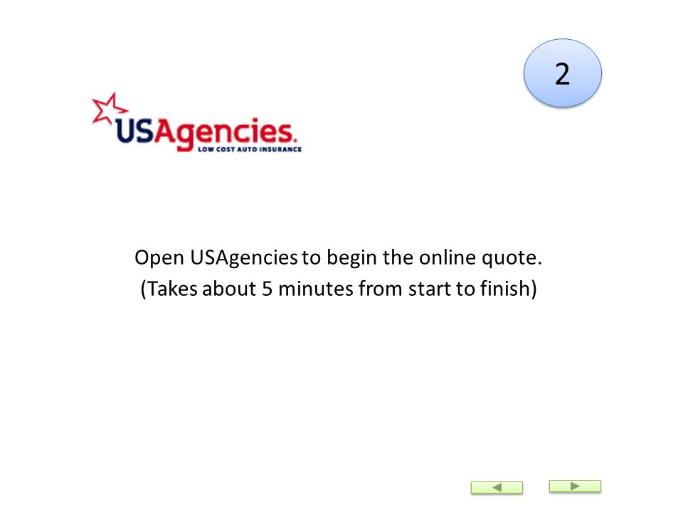 2 2 Open USAgencies to begin the online quote. (Takes about 5 minutes from start to finish)