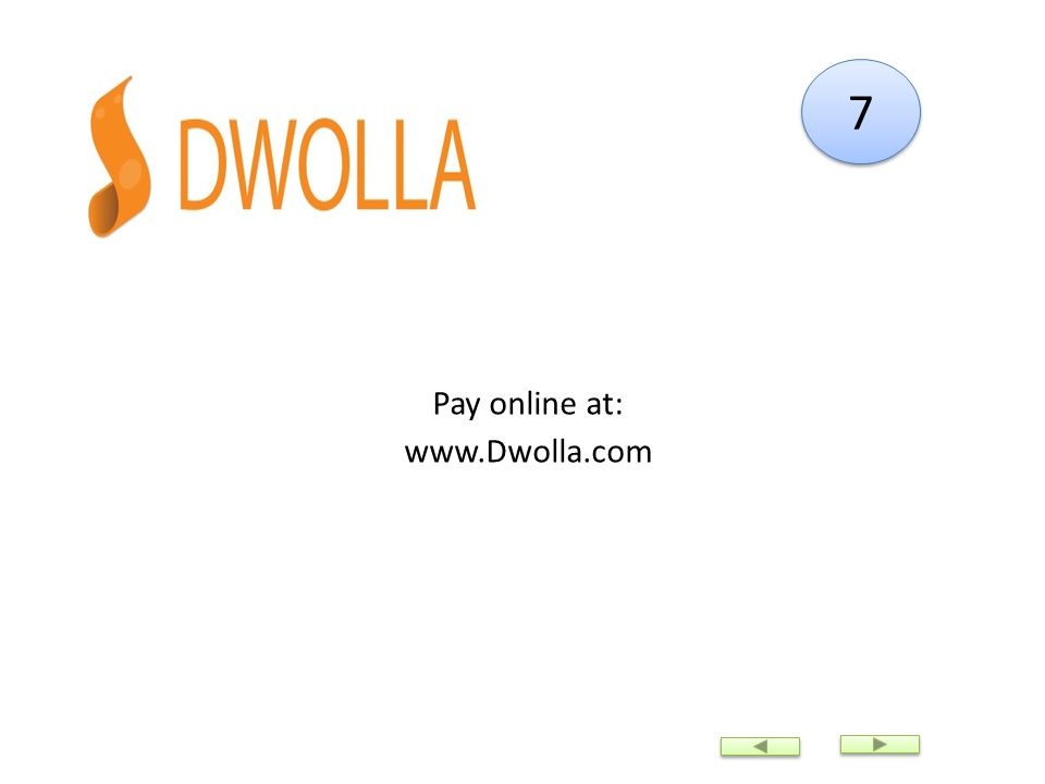 7 7 Pay online at: www.Dwolla.com