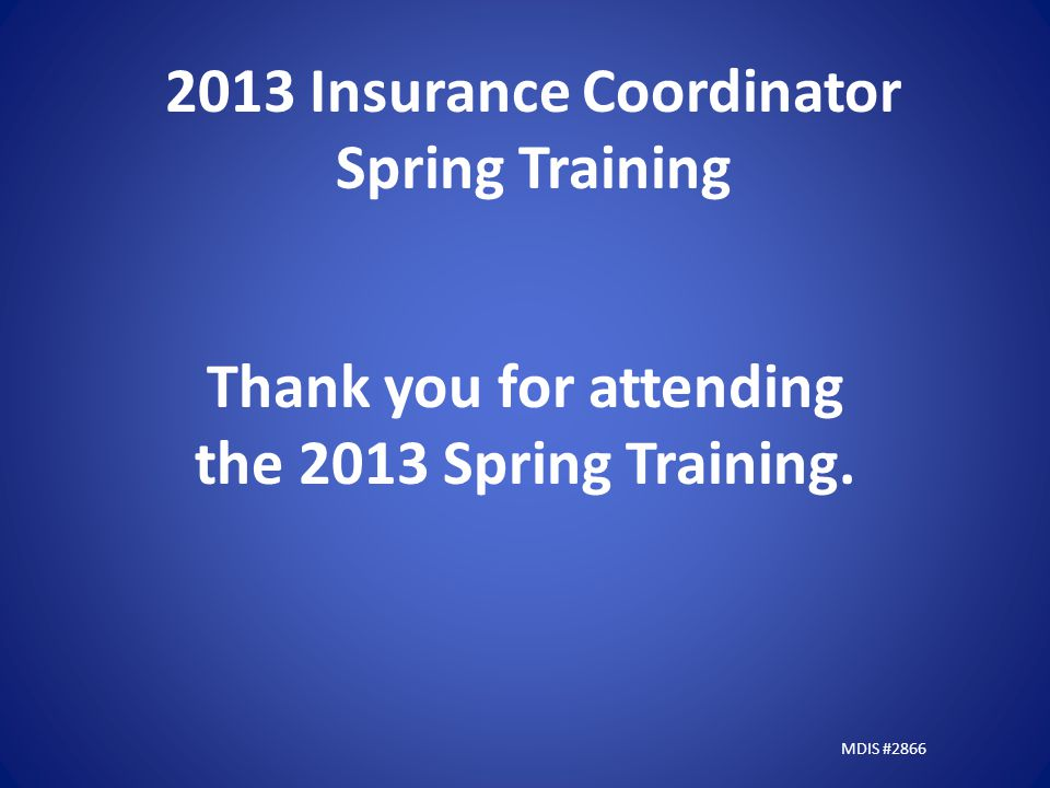 2013 Insurance Coordinator Spring Training Thank you for attending the 2013 Spring Training.
