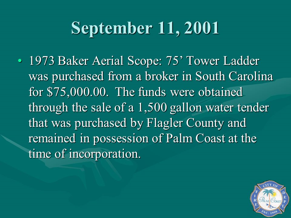 September 11, 2001 1973 Baker Aerial Scope: 75 Tower Ladder was purchased from a broker in South Carolina for $75,000.00.