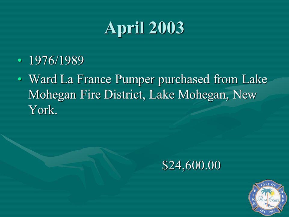 April 2003 1976/19891976/1989 Ward La France Pumper purchased from Lake Mohegan Fire District, Lake Mohegan, New York.Ward La France Pumper purchased