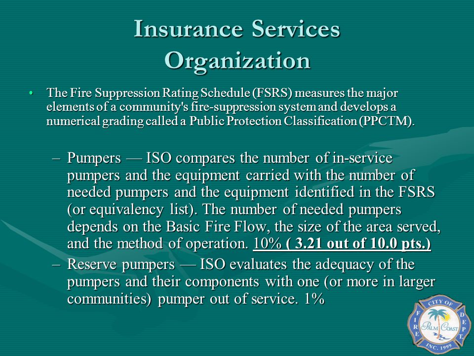 Insurance Services Organization The Fire Suppression Rating Schedule (FSRS) measures the major elements of a community s fire-suppression system and develops a numerical grading called a Public Protection Classification (PPCTM).The Fire Suppression Rating Schedule (FSRS) measures the major elements of a community s fire-suppression system and develops a numerical grading called a Public Protection Classification (PPCTM).