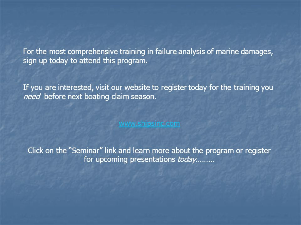 For the most comprehensive training in failure analysis of marine damages, sign up today to attend this program.