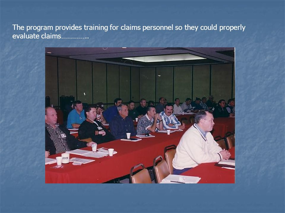 The program provides training for claims personnel so they could properly evaluate claims…………..