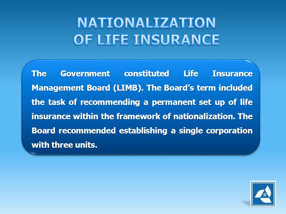 The Government constituted Life Insurance Management Board (LIMB). The Boards term included the task of recommending a permanent set up of life insura