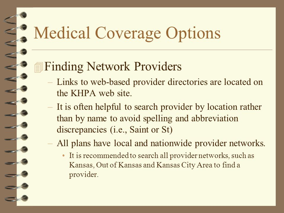 Medical Coverage Options 4 All of our medical plans are Preferred Provider Organizations or PPOs.