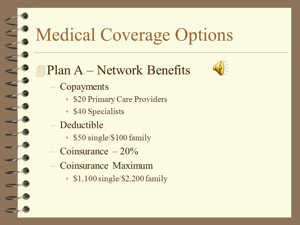 Medical Coverage Options There are three Medical Plan Designs and each Plan Design has 3 or 4 Plan Providers to choose from to administer the plan. Pl