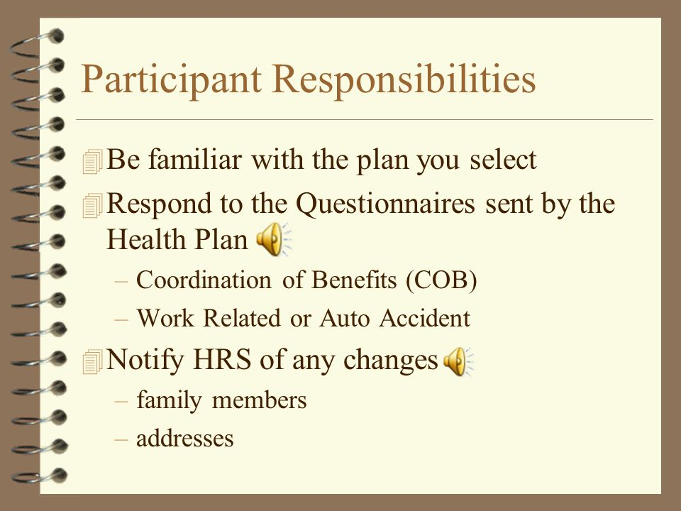 Participant Responsibilities 4 Consider these items when selecting health insurance options –Premiums –Out of Pocket Costs –How do YOU use health care –What providers are in the plan network
