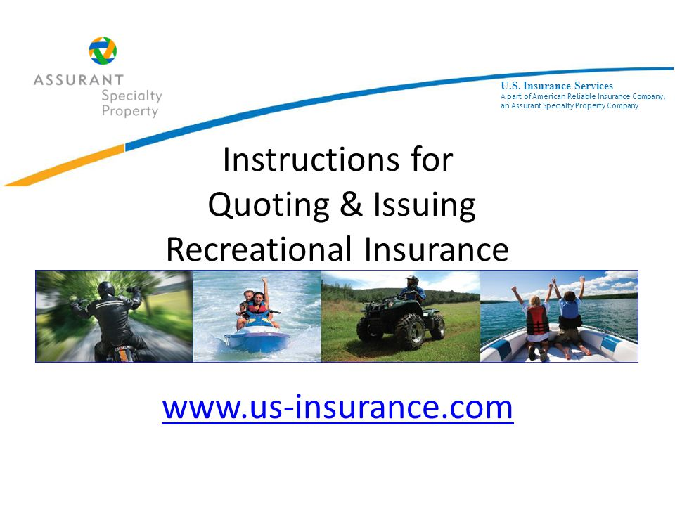 Instructions for Quoting & Issuing Recreational Insurance www.us-insurance.com www.us-insurance.com U.S.