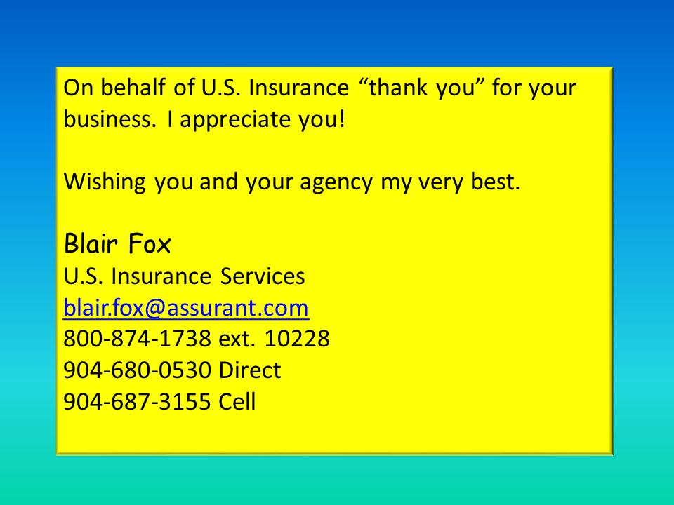 On behalf of U.S. Insurance thank you for your business.