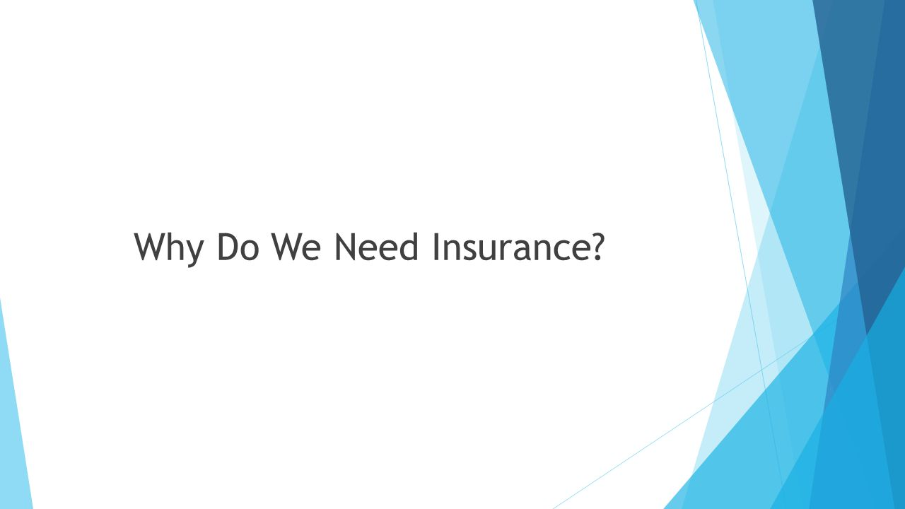 Why Do We Need Insurance?