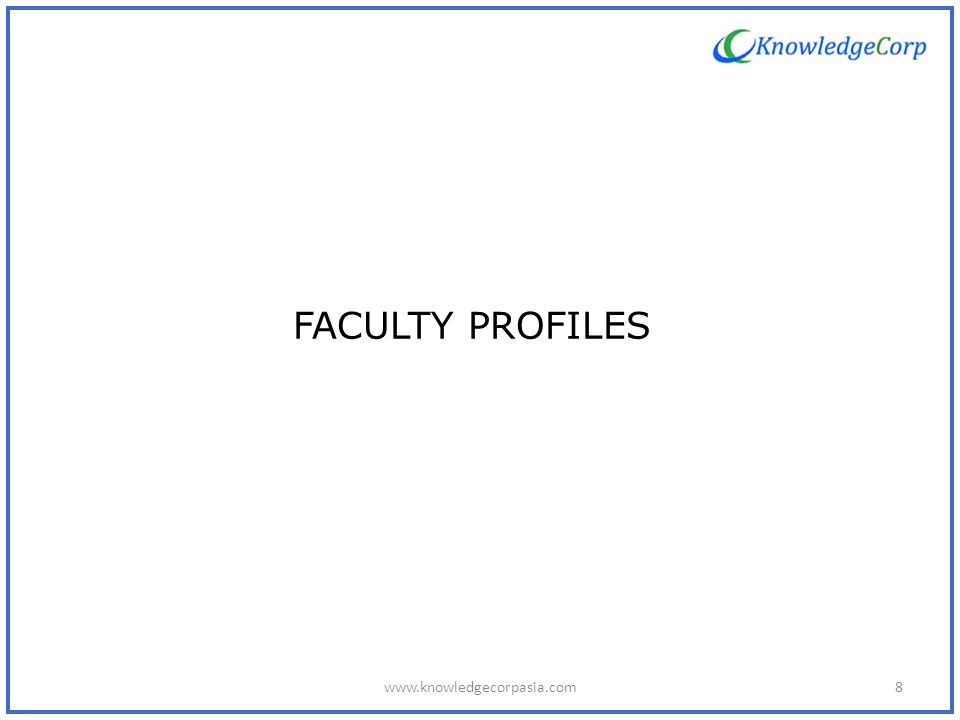 FACULTY PROFILES 8www.knowledgecorpasia.com