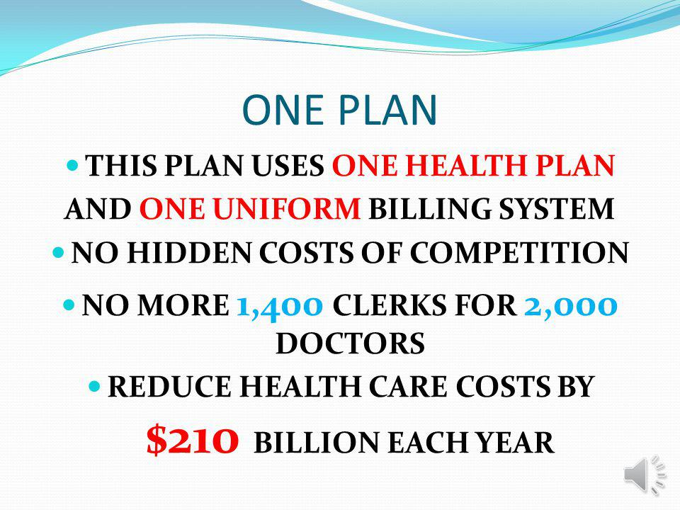CURRENT SYSTEM THOUSANDS OF HEALTH PLANS HUNDREDS OF INSURANCE COMPANIES ESTIMATED COST $210 BILLION PER YEAR FOR PAPERWORK CLEVELAND CLINIC REQUIRES 1,400 CLERKS FOR 2,000 DOCTORS THIS IS THE HIDDEN COSTS OF COMPETITION COMPETITION IS AN ADVANTAGE