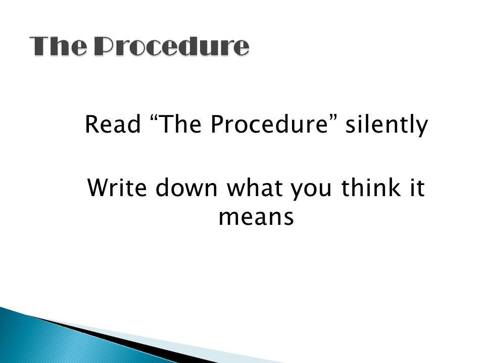 Read The Procedure silently Write down what you think it means