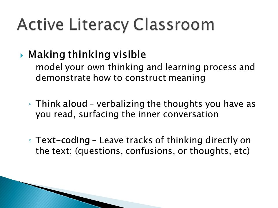 Making thinking visible model your own thinking and learning process and demonstrate how to construct meaning Think aloud – verbalizing the thoughts y