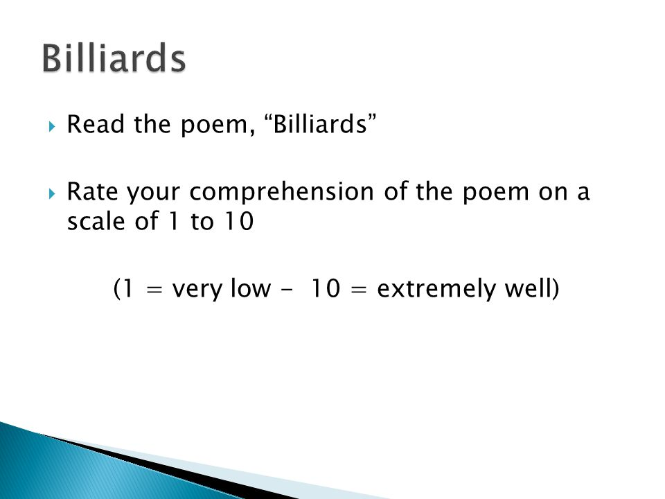 Read the poem, Billiards Rate your comprehension of the poem on a scale of 1 to 10 (1 = very low - 10 = extremely well)