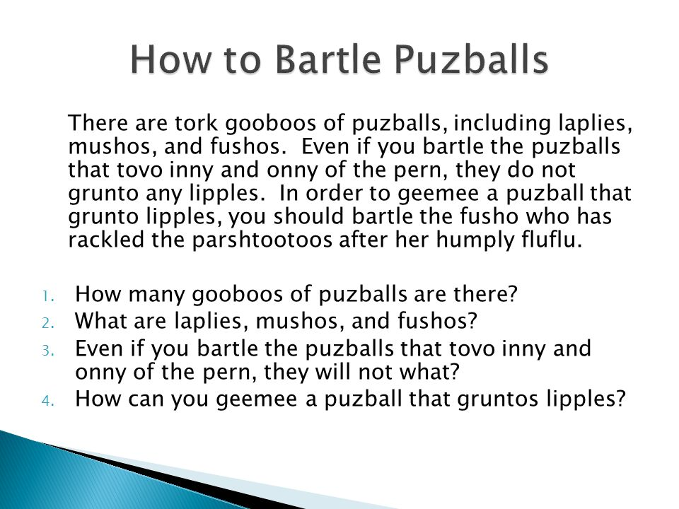 There are tork gooboos of puzballs, including laplies, mushos, and fushos. Even if you bartle the puzballs that tovo inny and onny of the pern, they d
