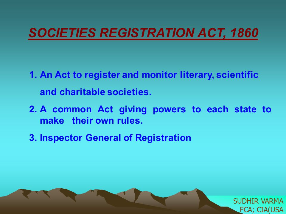SOCIETIES REGISTRATION ACT, 1860 1.An Act to register and monitor literary, scientific and charitable societies. 2.A common Act giving powers to each