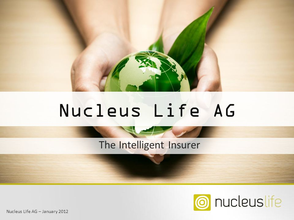 Nucleus Life AG – January 2012 Nucleus Life AG The Intelligent Insurer