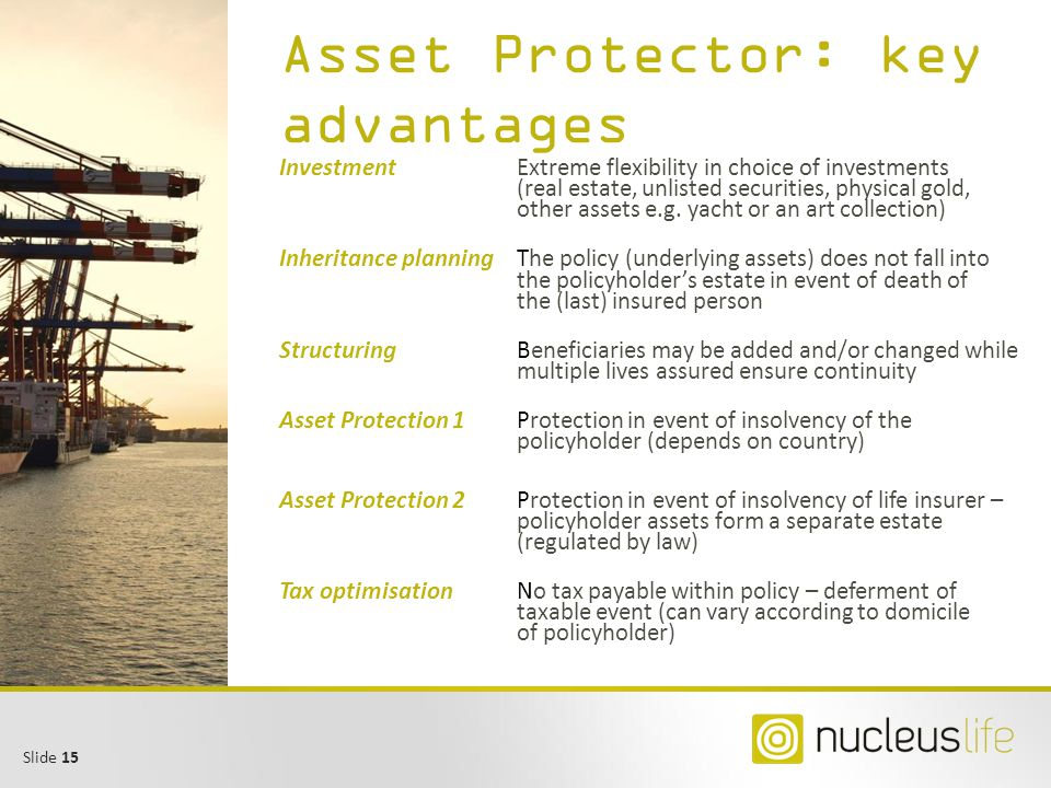 Slide 15 Asset Protector: key advantages InvestmentExtreme flexibility in choice of investments (real estate, unlisted securities, physical gold, othe