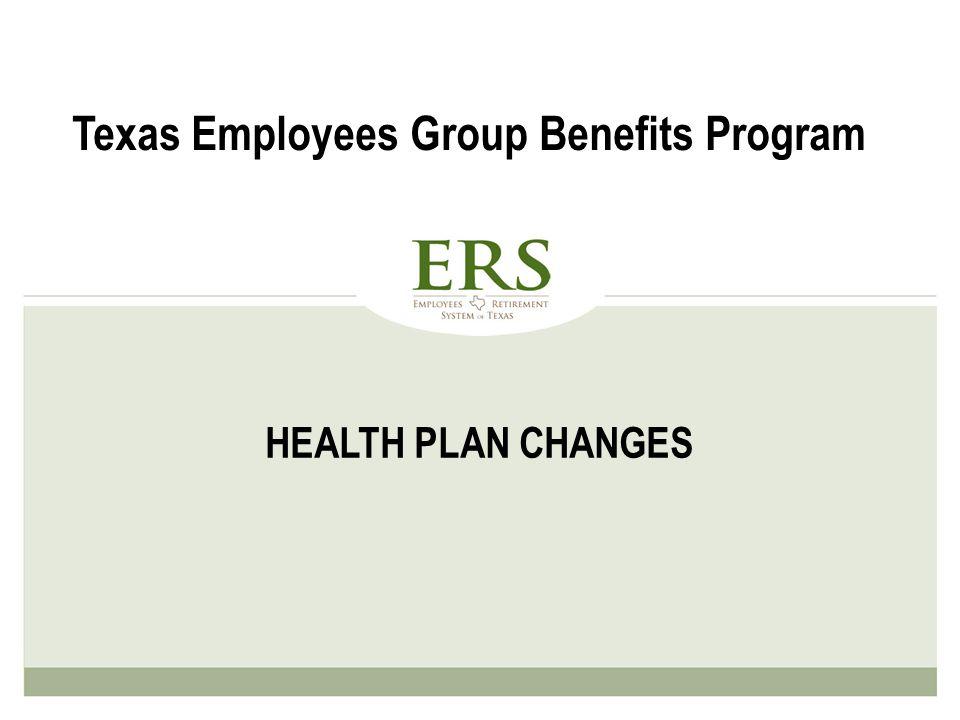 HEALTH PLAN CHANGES Texas Employees Group Benefits Program