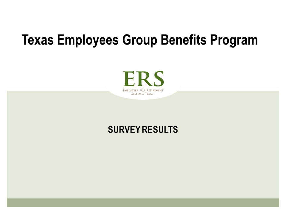 SURVEY RESULTS Texas Employees Group Benefits Program