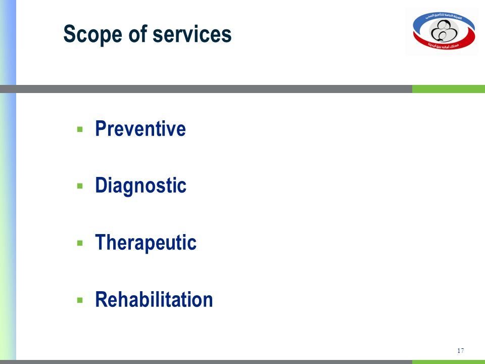 Scope of services Preventive Diagnostic Therapeutic Rehabilitation 17