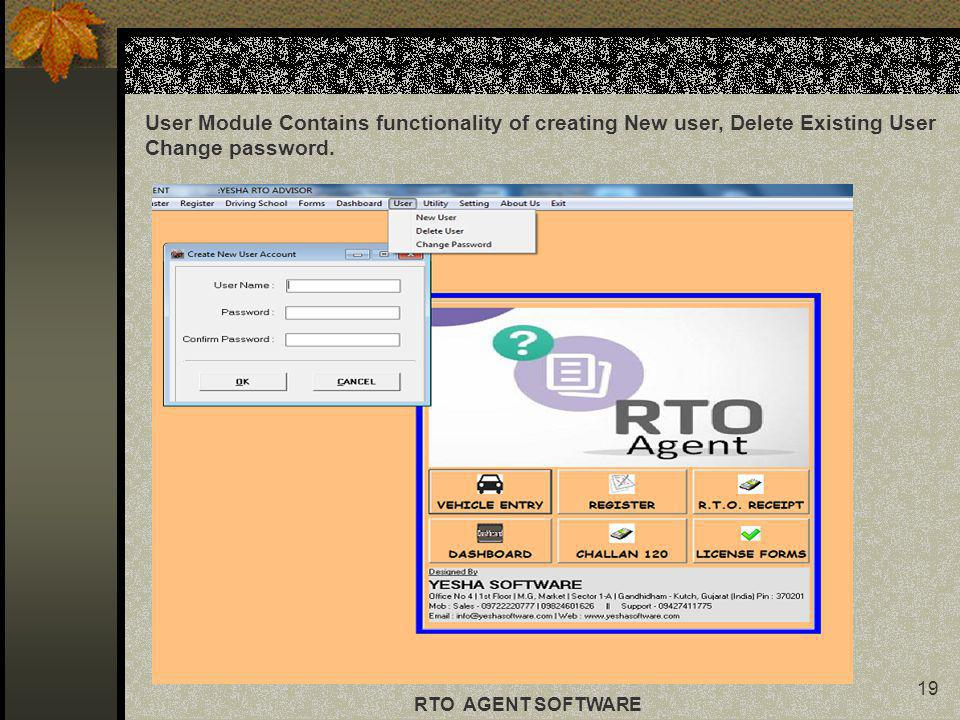 19 RTO AGENT SOFTWARE User Module Contains functionality of creating New user, Delete Existing User Change password.