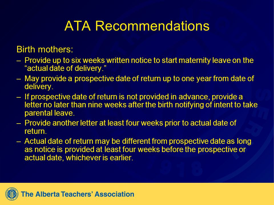 ATA Recommendations Birth mothers: –Provide up to six weeks written notice to start maternity leave on the actual date of delivery.