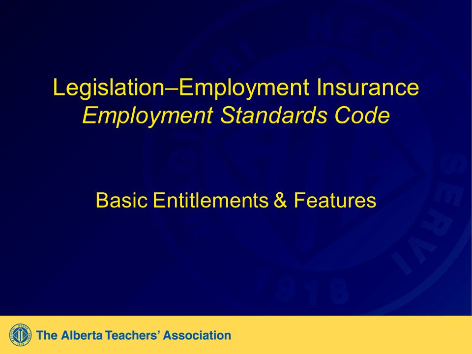 Legislation–Employment Insurance Employment Standards Code Basic Entitlements & Features