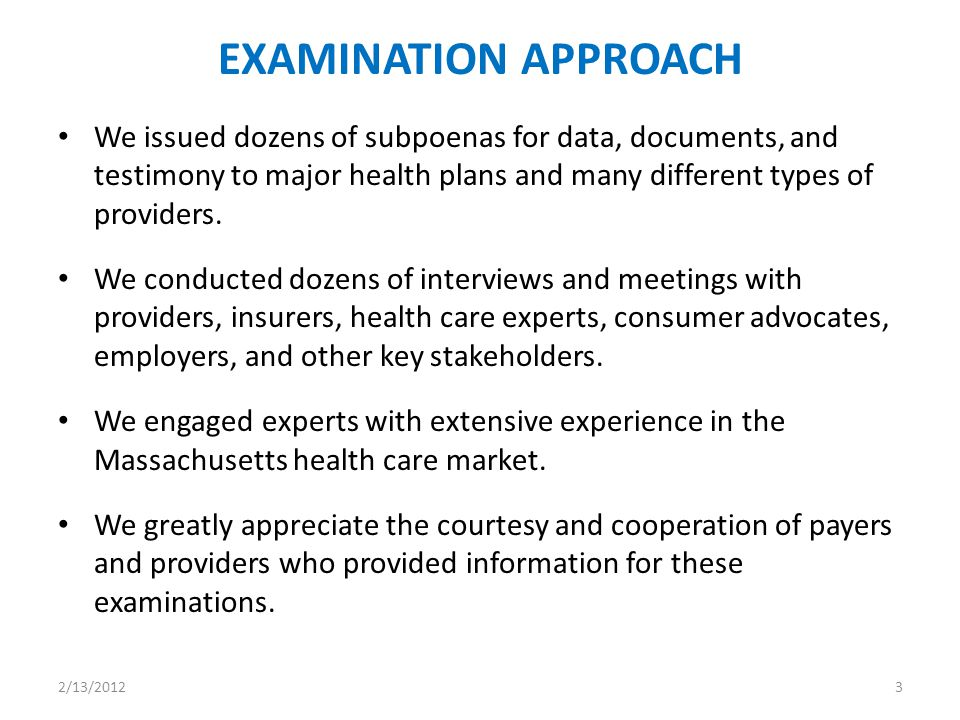 EXAMINATION APPROACH We issued dozens of subpoenas for data, documents, and testimony to major health plans and many different types of providers.