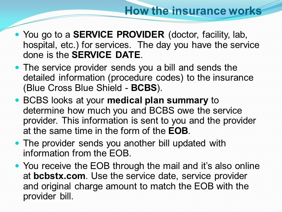 How the insurance works You go to a SERVICE PROVIDER (doctor, facility, lab, hospital, etc.) for services. The day you have the service done is the SE