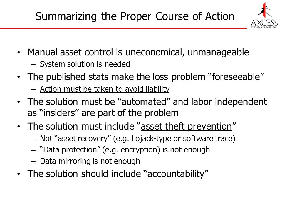 Summarizing the Proper Course of Action Manual asset control is uneconomical, unmanageable – System solution is needed The published stats make the lo