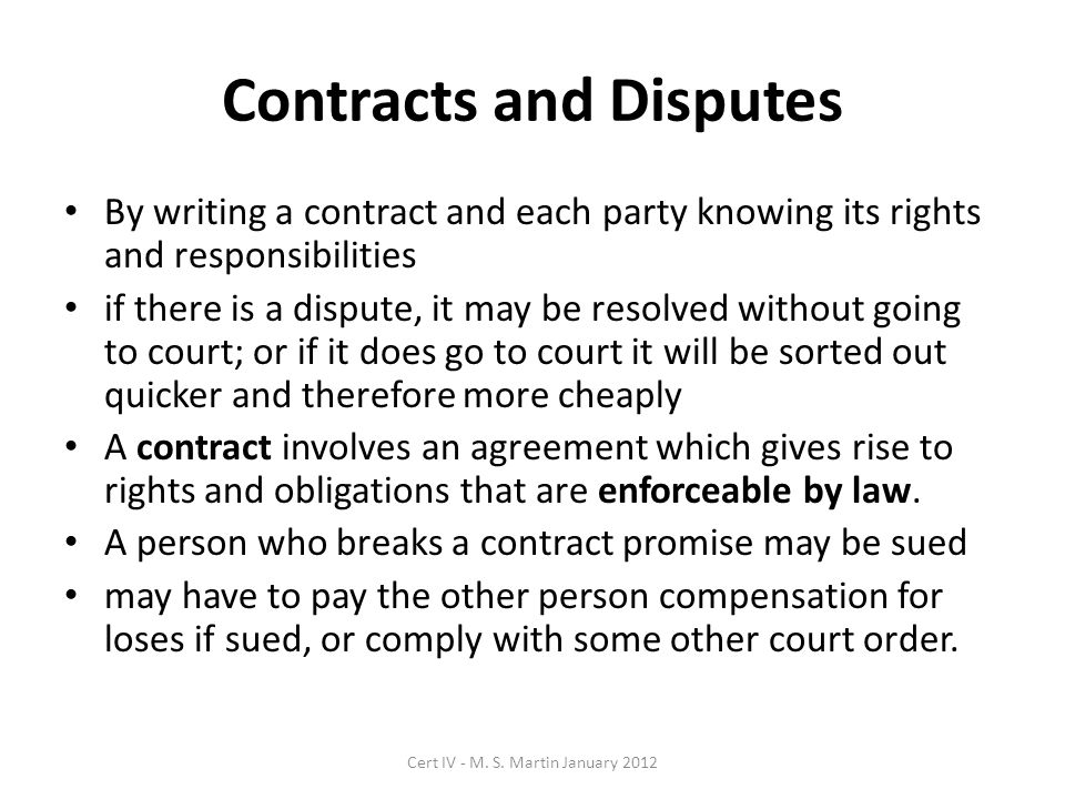 Contracts and Disputes By writing a contract and each party knowing its rights and responsibilities if there is a dispute, it may be resolved without