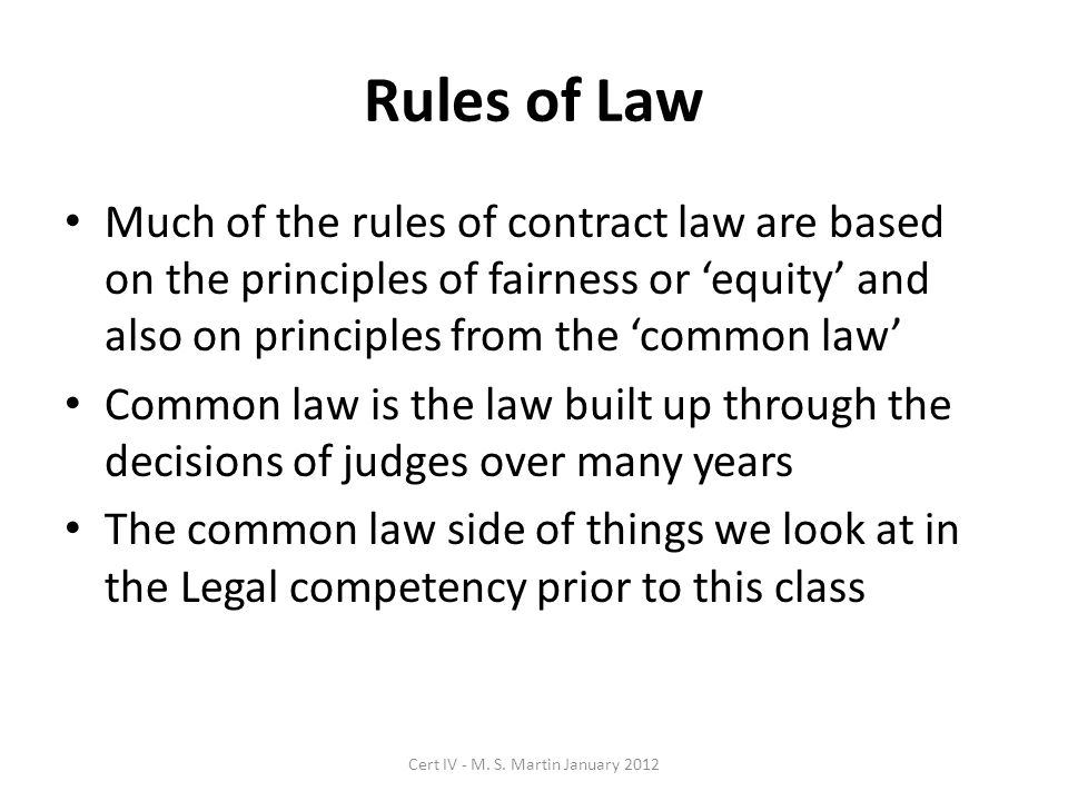 Rules of Law Much of the rules of contract law are based on the principles of fairness or equity and also on principles from the common law Common law