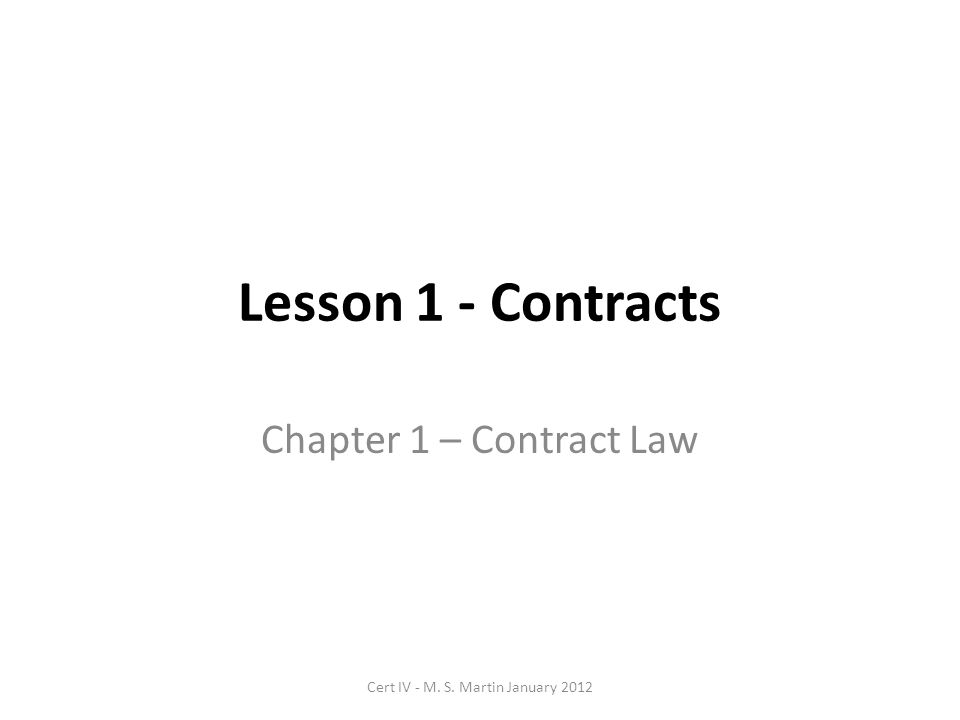 Lesson 1 - Contracts Chapter 1 – Contract Law Cert IV - M. S. Martin January 2012