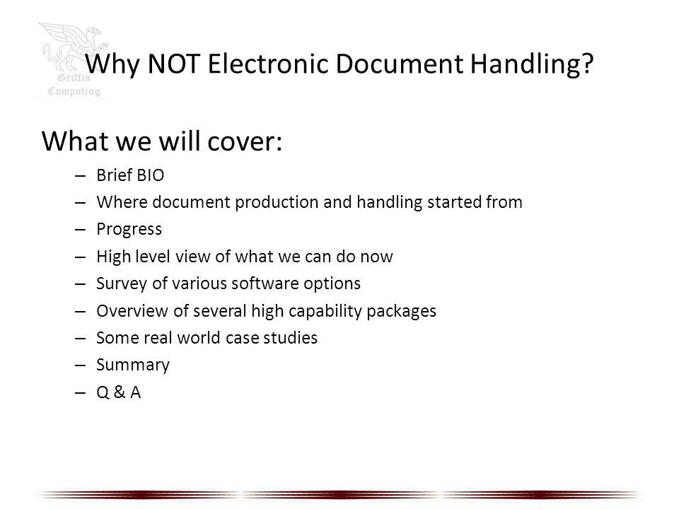 Why NOT Electronic Document Handling? What we will cover: – Brief BIO – Where document production and handling started from – Progress – High level vi