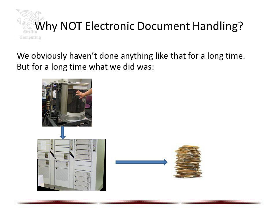 Why NOT Electronic Document Handling? We obviously havent done anything like that for a long time. But for a long time what we did was:
