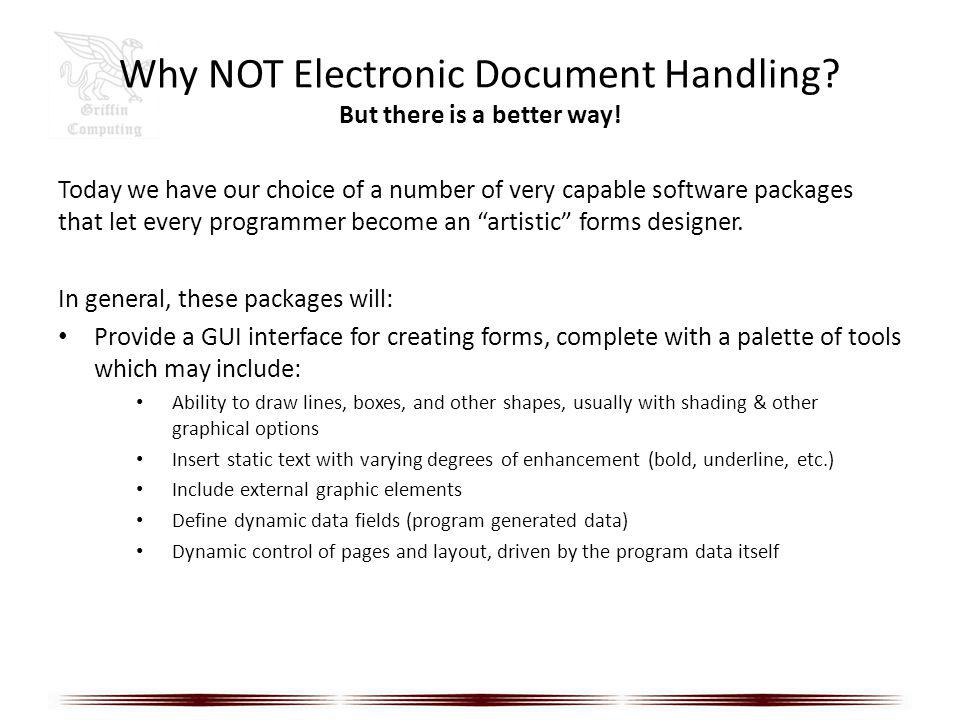 Why NOT Electronic Document Handling? But there is a better way! Today we have our choice of a number of very capable software packages that let every