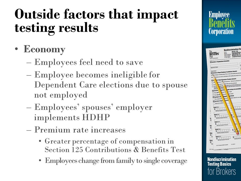 Outside factors that impact testing results Economy –Employees feel need to save –Employee becomes ineligible for Dependent Care elections due to spou
