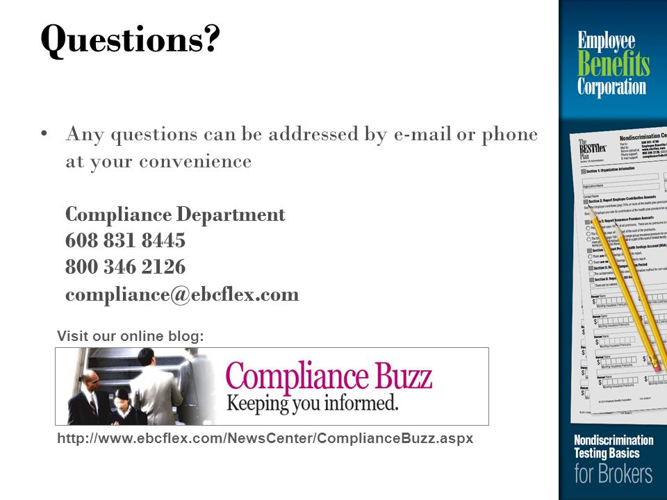 Questions? Any questions can be addressed by e-mail or phone at your convenience Compliance Department 608 831 8445 800 346 2126 compliance@ebcflex.co