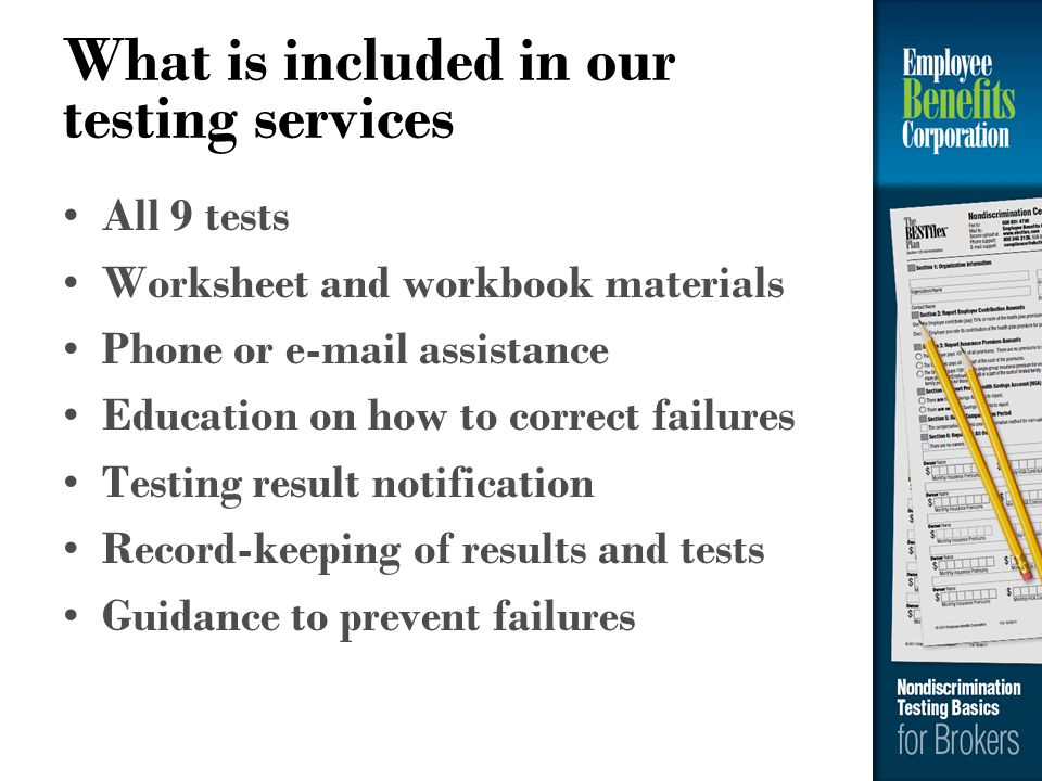 What is included in our testing services All 9 tests Worksheet and workbook materials Phone or e-mail assistance Education on how to correct failures