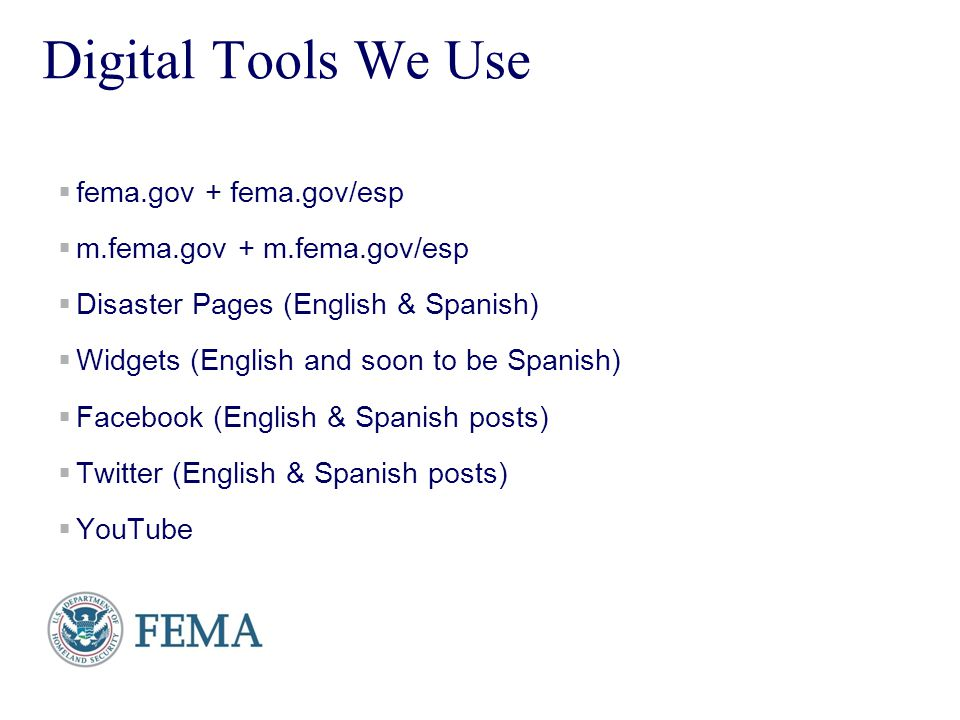 Presenters Name June 17, 2003 3 Digital Tools We Use fema.gov + fema.gov/esp m.fema.gov + m.fema.gov/esp Disaster Pages (English & Spanish) Widgets (E