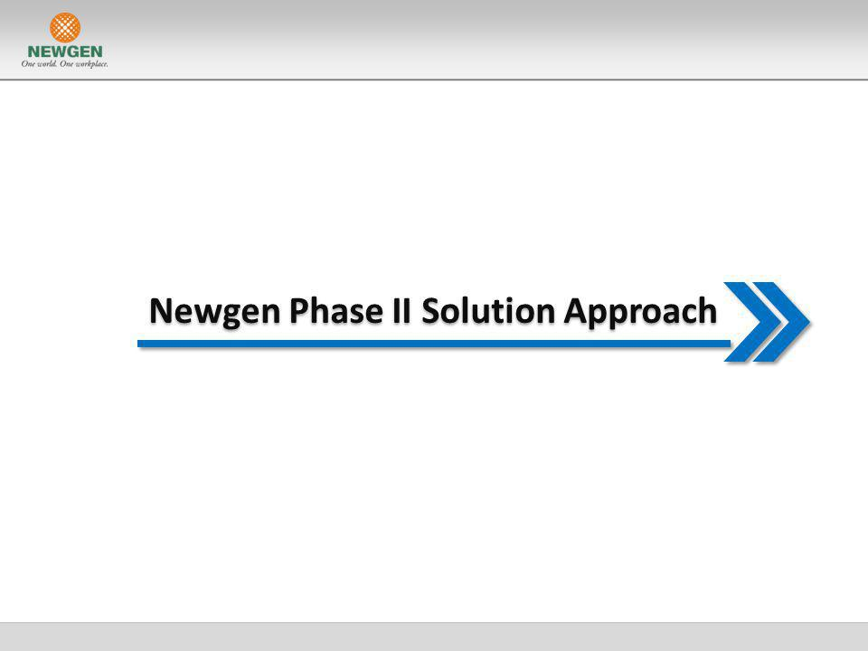 Newgen Phase II Solution Approach
