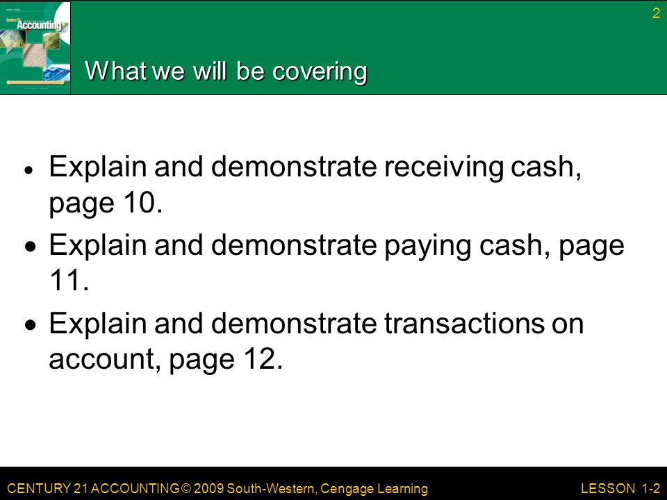 CENTURY 21 ACCOUNTING © 2009 South-Western, Cengage Learning 3 LESSON 1-2 RECEIVING CASH Transaction 1 August 1.
