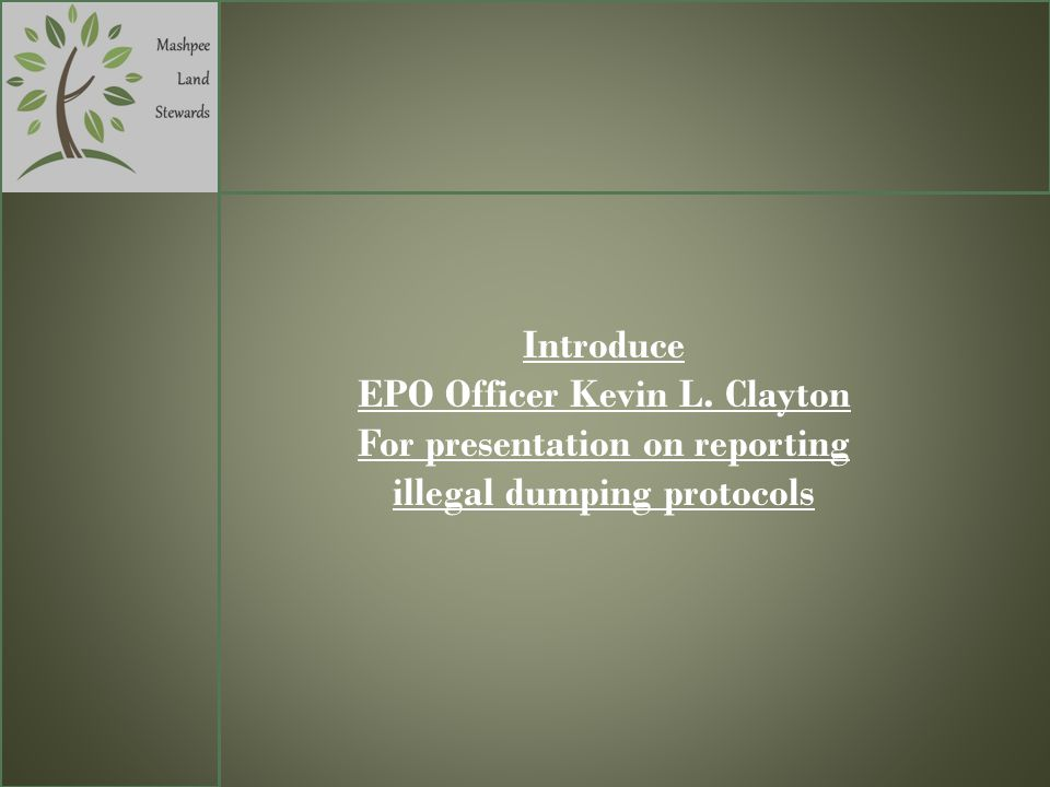 Introduce EPO Officer Kevin L. Clayton For presentation on reporting illegal dumping protocols