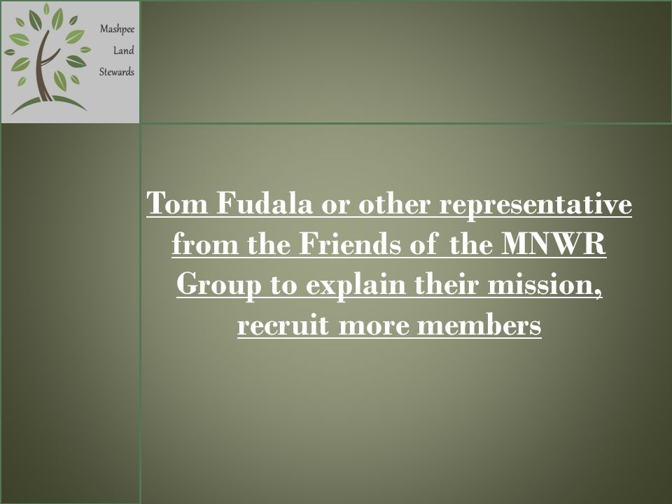 Tom Fudala or other representative from the Friends of the MNWR Group to explain their mission, recruit more members