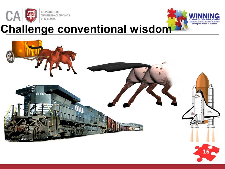 16 Challenge conventional wisdom