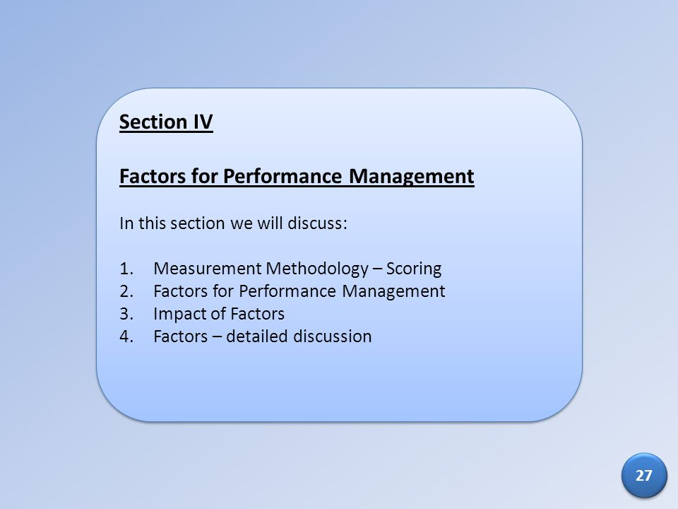 Section IV Factors for Performance Management In this section we will discuss: 1.Measurement Methodology – Scoring 2.Factors for Performance Managemen