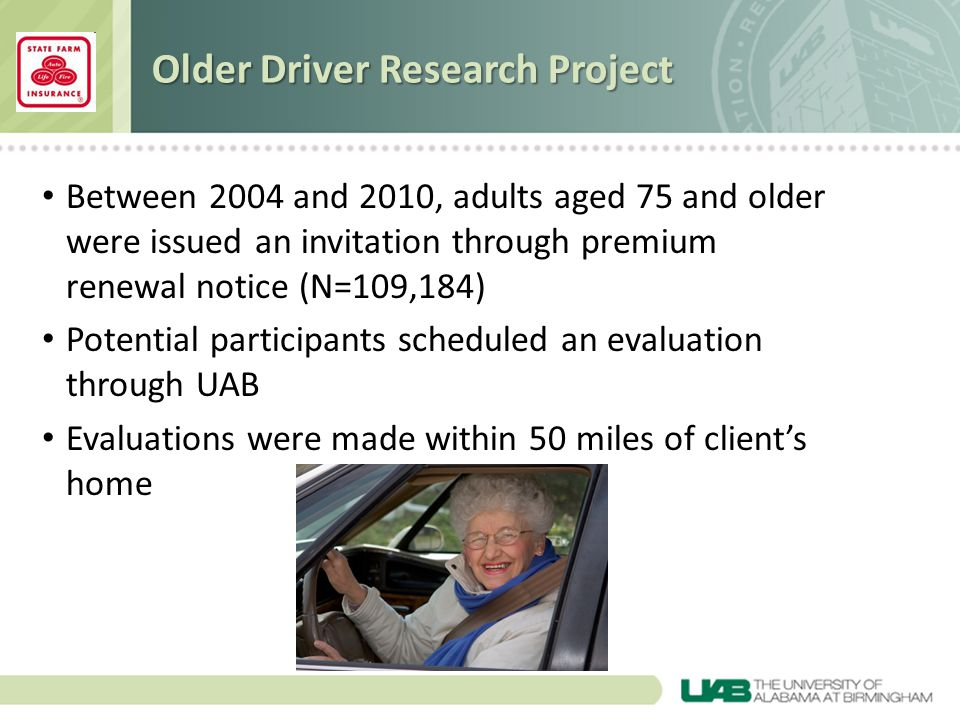Older Driver Research Project Between 2004 and 2010, adults aged 75 and older were issued an invitation through premium renewal notice (N=109,184) Pot